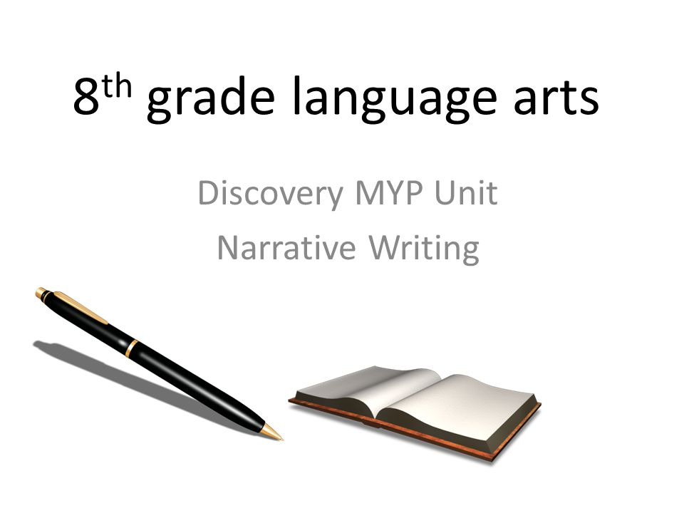 8 th grade language arts Discovery MYP Unit Narrative Writing