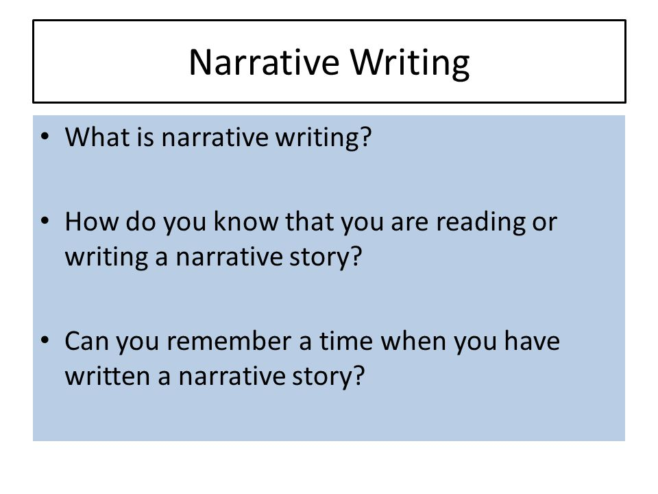 Narrative Writing What is narrative writing? How do you know that you are reading or writing a narrative story? Can you remember a time when you have