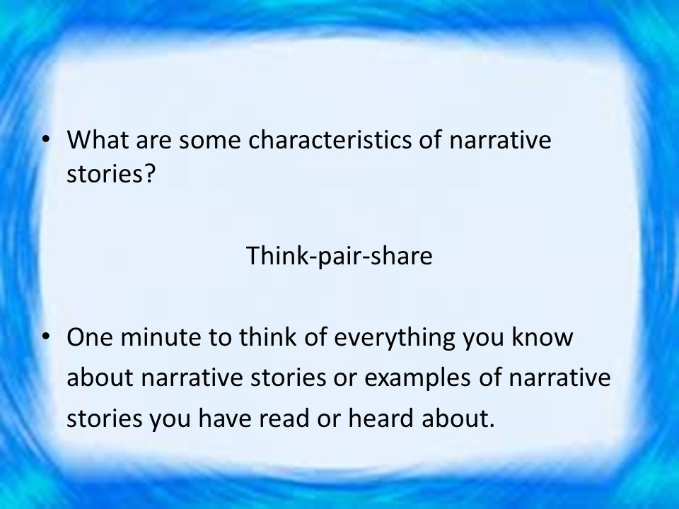 Narrative Stories What are some characteristics of narrative stories? Think-pair-share One minute to think of everything you know about narrative stor