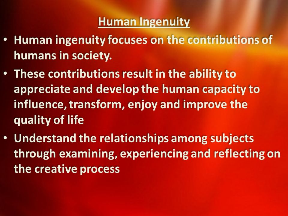 Area of Interaction (AOI) Human Ingenuity Human ingenuity focuses on the contributions of humans in society. These contributions result in the ability