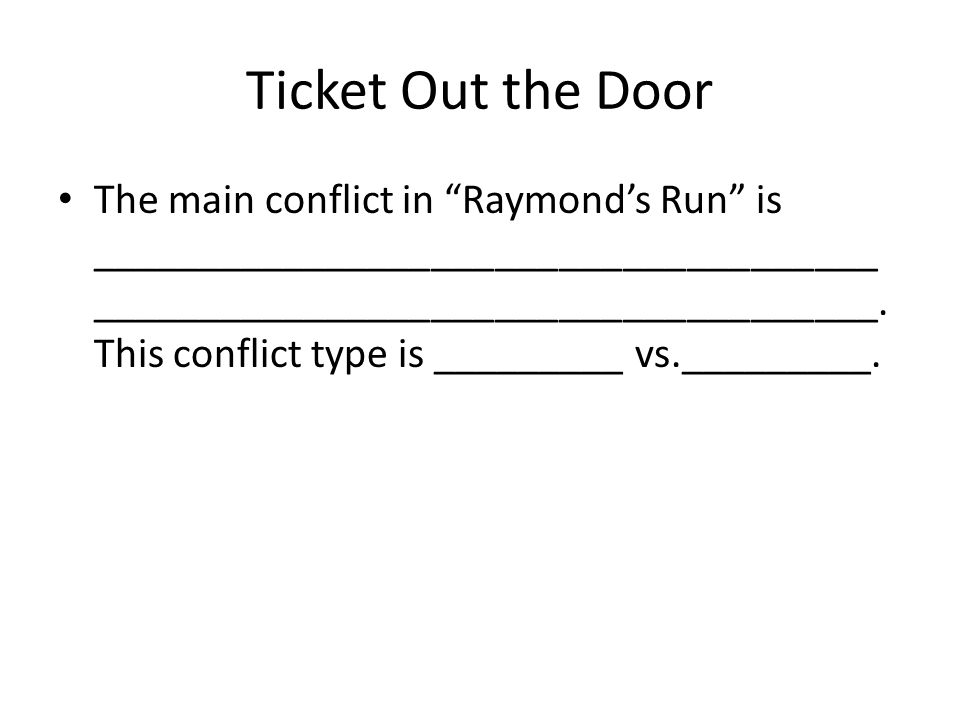 "Ticket Out the Door The main conflict in ""Raymond's Run"" is _____________________________________ _____________________________________. This conflict"