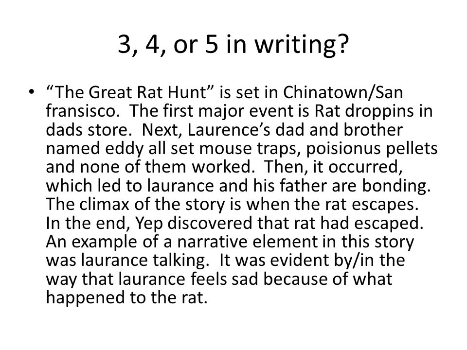 "3, 4, or 5 in writing? ""The Great Rat Hunt"" is set in Chinatown/San fransisco. The first major event is Rat droppins in dads store. Next, Laurence's d"