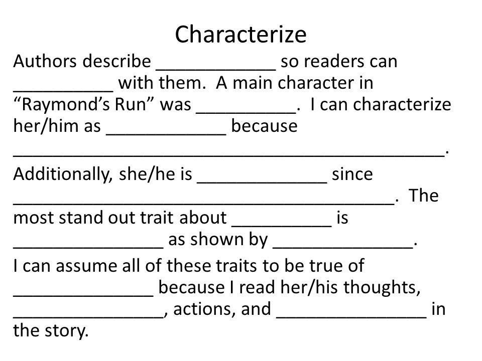 "Characterize Authors describe ____________ so readers can __________ with them. A main character in ""Raymond's Run"" was __________. I can characterize"