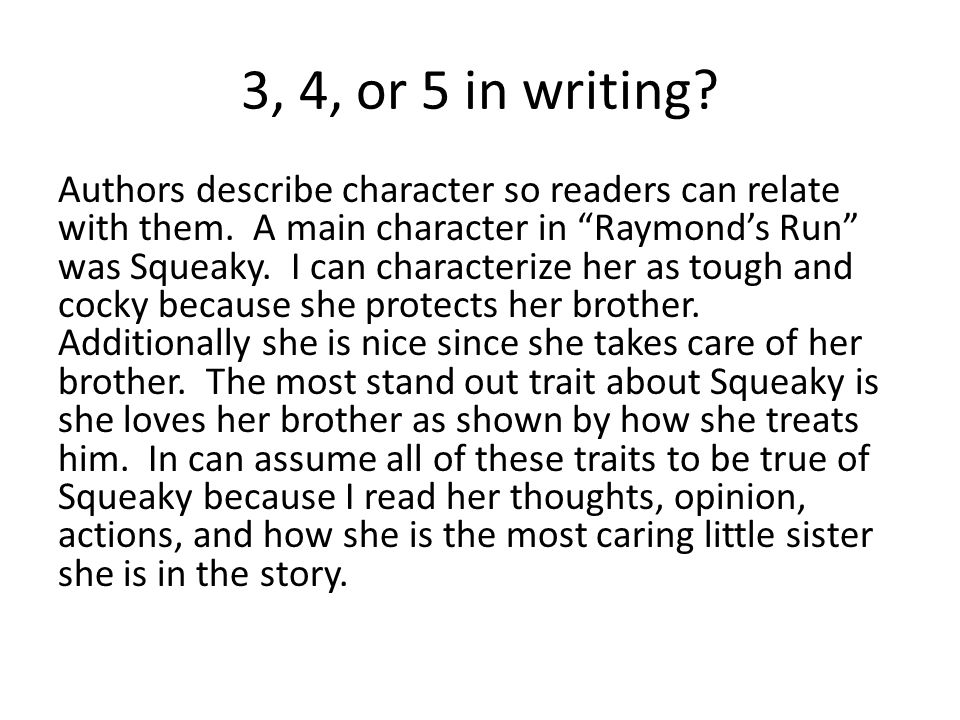 "3, 4, or 5 in writing? Authors describe character so readers can relate with them. A main character in ""Raymond's Run"" was Squeaky. I can characterize"
