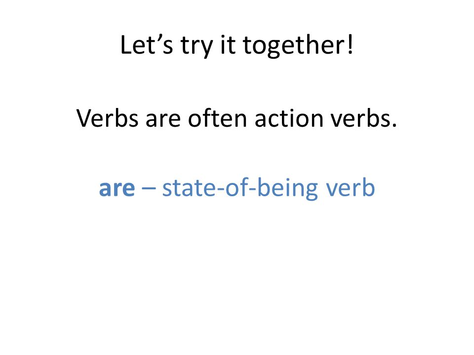 Let's try it together! Verbs are often action verbs. are – state-of-being verb