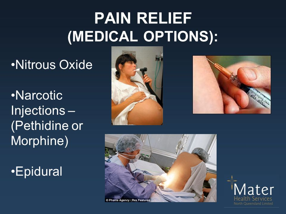 PAIN RELIEF (MEDICAL OPTIONS): Nitrous Oxide Narcotic Injections – (Pethidine or Morphine) Epidural