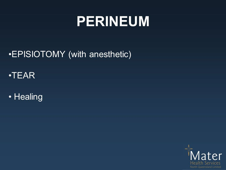 PERINEUM EPISIOTOMY (with anesthetic) TEAR Healing