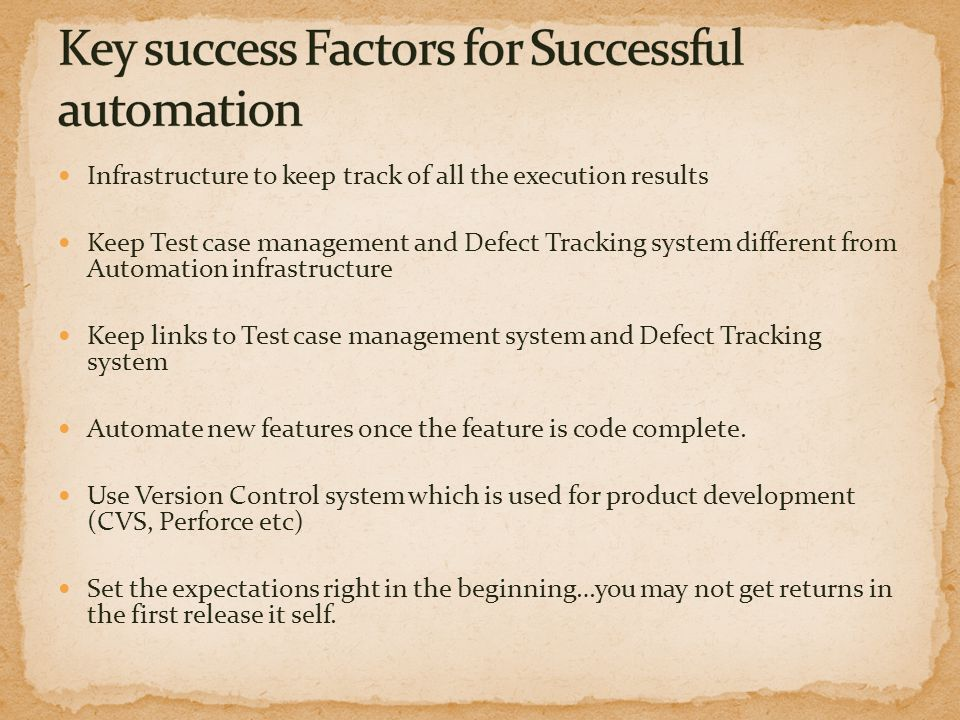 Infrastructure to keep track of all the execution results Keep Test case management and Defect Tracking system different from Automation infrastructur