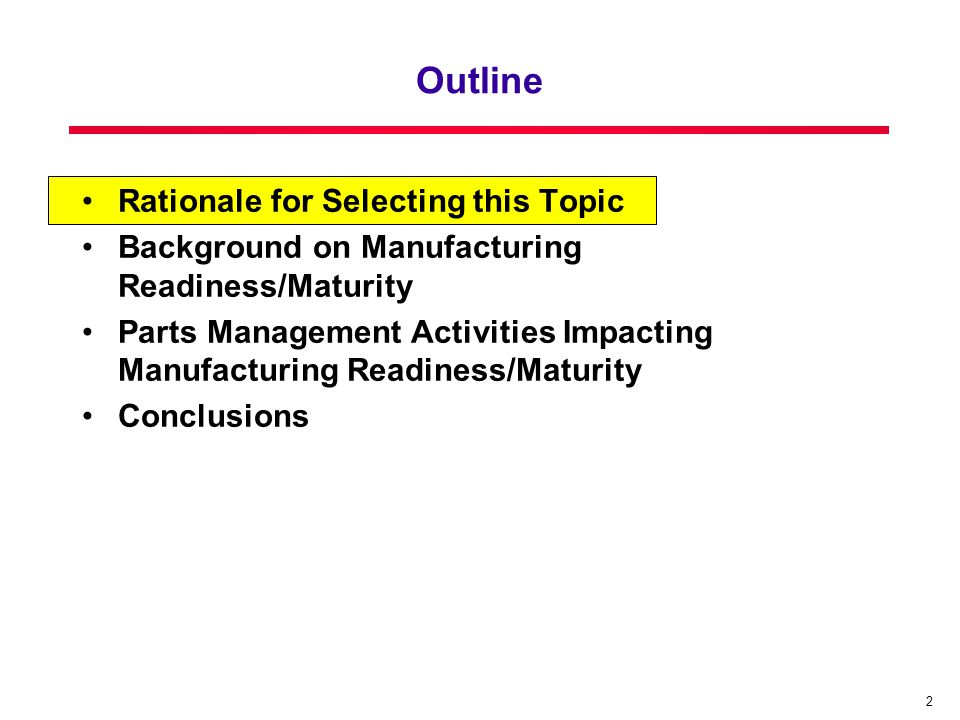 2 Outline Rationale for Selecting this Topic Background on Manufacturing Readiness/Maturity Parts Management Activities Impacting Manufacturing Readiness/Maturity Conclusions