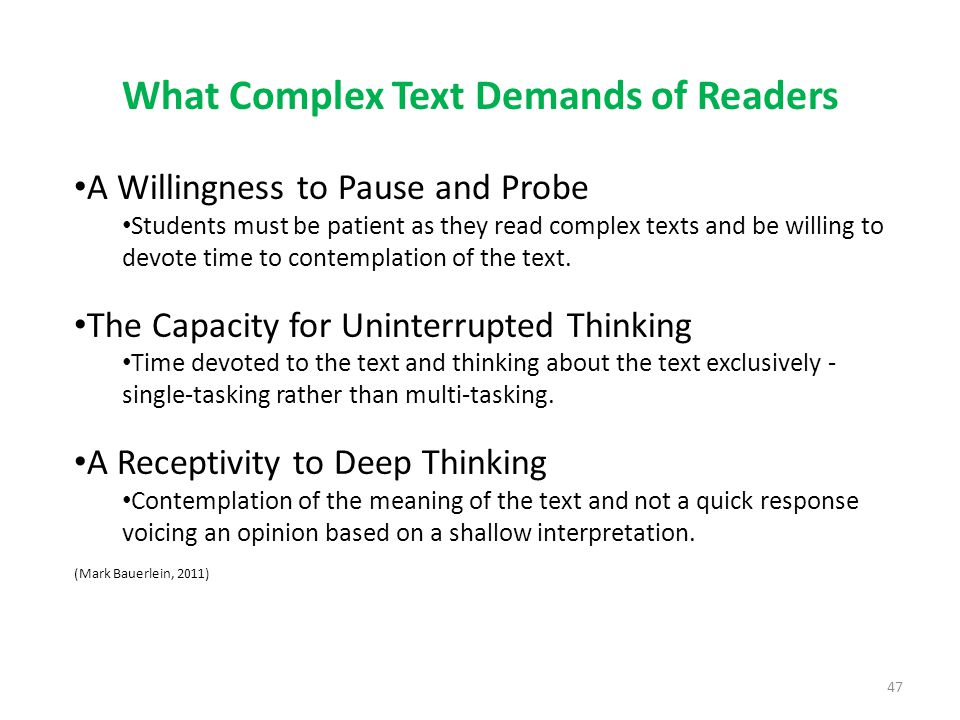 What Complex Text Demands of Readers A Willingness to Pause and Probe Students must be patient as they read complex texts and be willing to devote time to contemplation of the text.