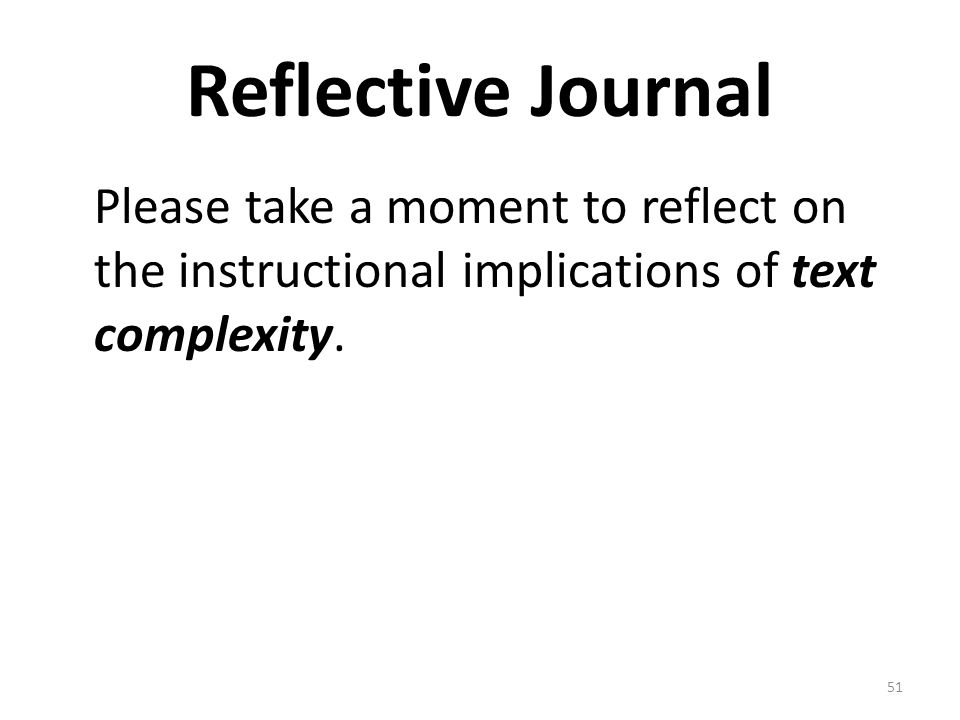 Reflective Journal Please take a moment to reflect on the instructional implications of text complexity.