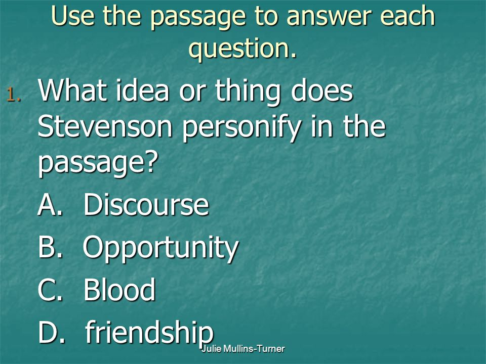 Julie Mullins-Turner Use the passage to answer each question. 1. What idea or thing does Stevenson personify in the passage? A. Discourse B. Opportuni