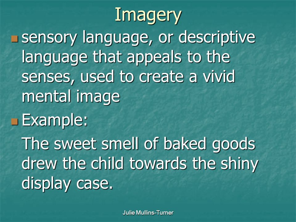 Julie Mullins-TurnerImagery sensory language, or descriptive language that appeals to the senses, used to create a vivid mental image sensory language