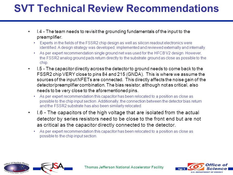 Thomas Jefferson National Accelerator Facility Page 16 SVT Technical Review Recommendations I.4 - The team needs to revisit the grounding fundamentals of the input to the preamplifier.