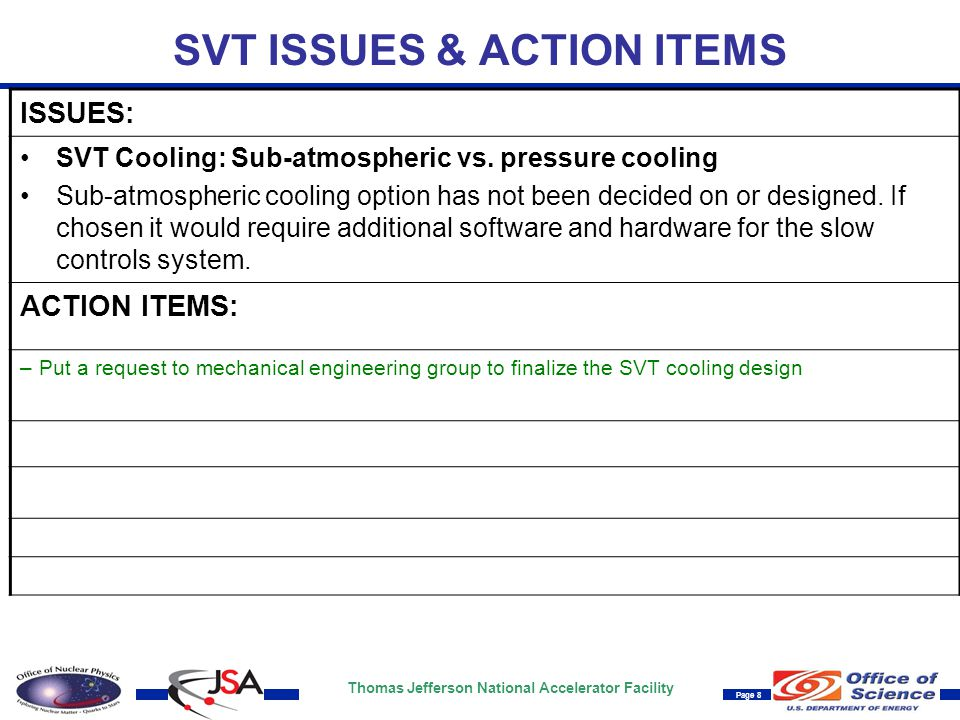 Thomas Jefferson National Accelerator Facility Page 8 SVT ISSUES & ACTION ITEMS ISSUES: SVT Cooling: Sub-atmospheric vs.