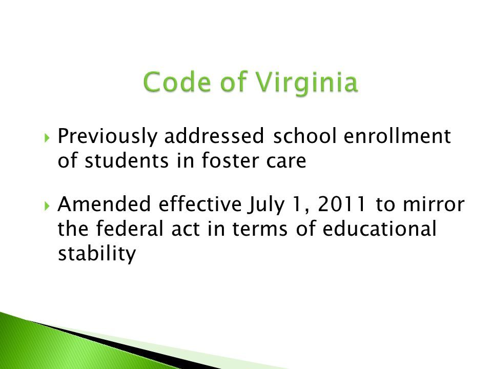  Previously addressed school enrollment of students in foster care  Amended effective July 1, 2011 to mirror the federal act in terms of educational