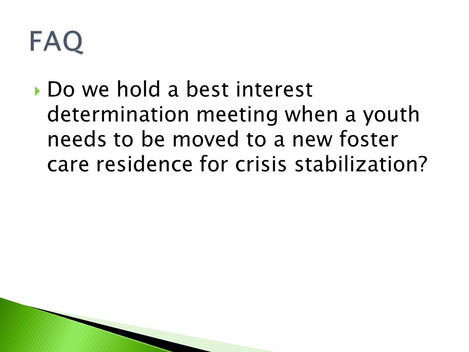  Do we hold a best interest determination meeting when a youth needs to be moved to a new foster care residence for crisis stabilization?