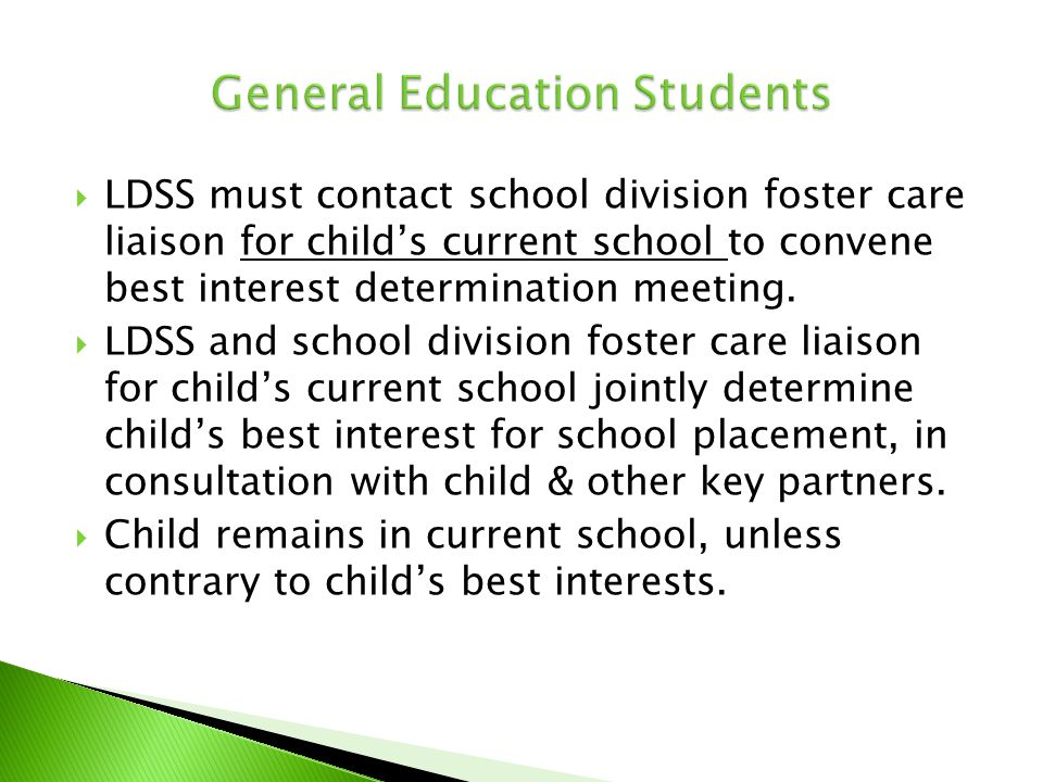 LDSS must contact school division foster care liaison for child's current school to convene best interest determination meeting.  LDSS and school d