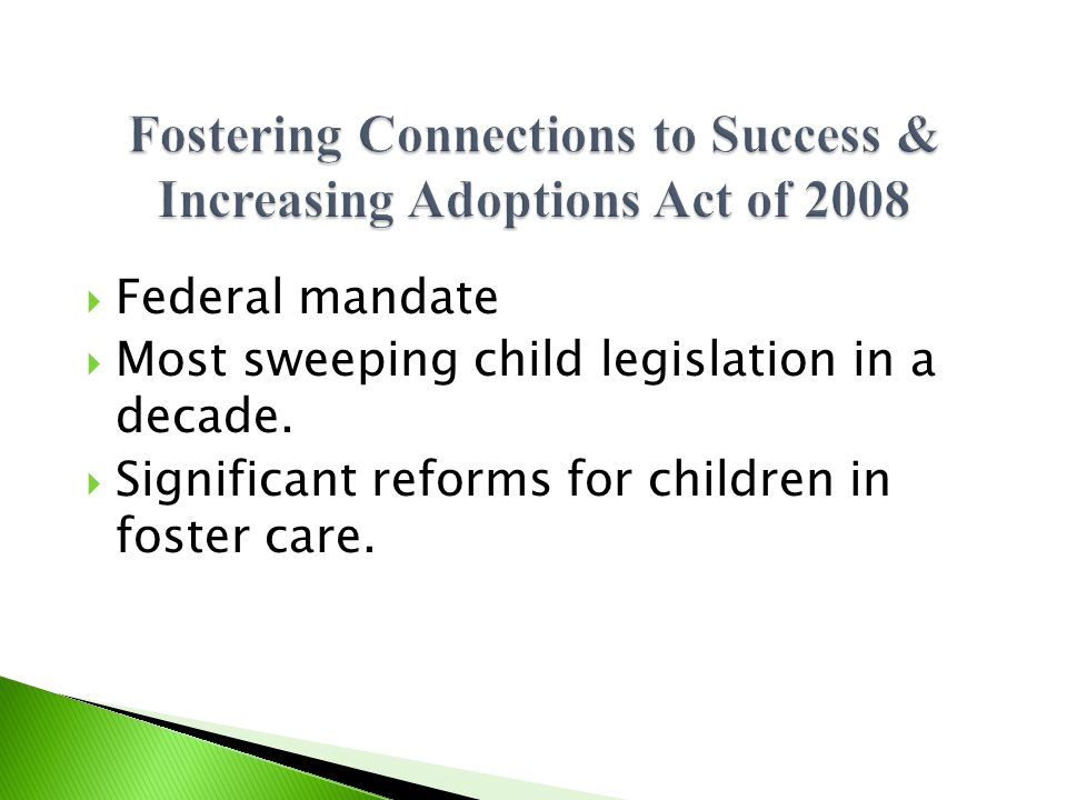  Federal Social Security Act requires child welfare agency to: ◦ Include in its case plan and case review system the education records for child in foster care.