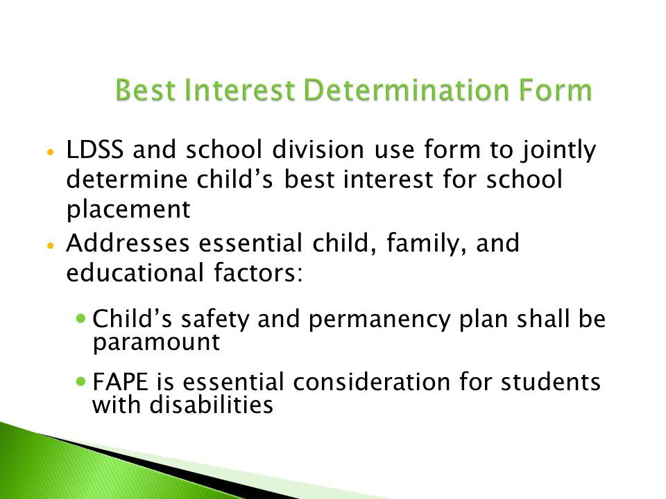 LDSS and school division use form to jointly determine child's best interest for school placement Addresses essential child, family, and educational f