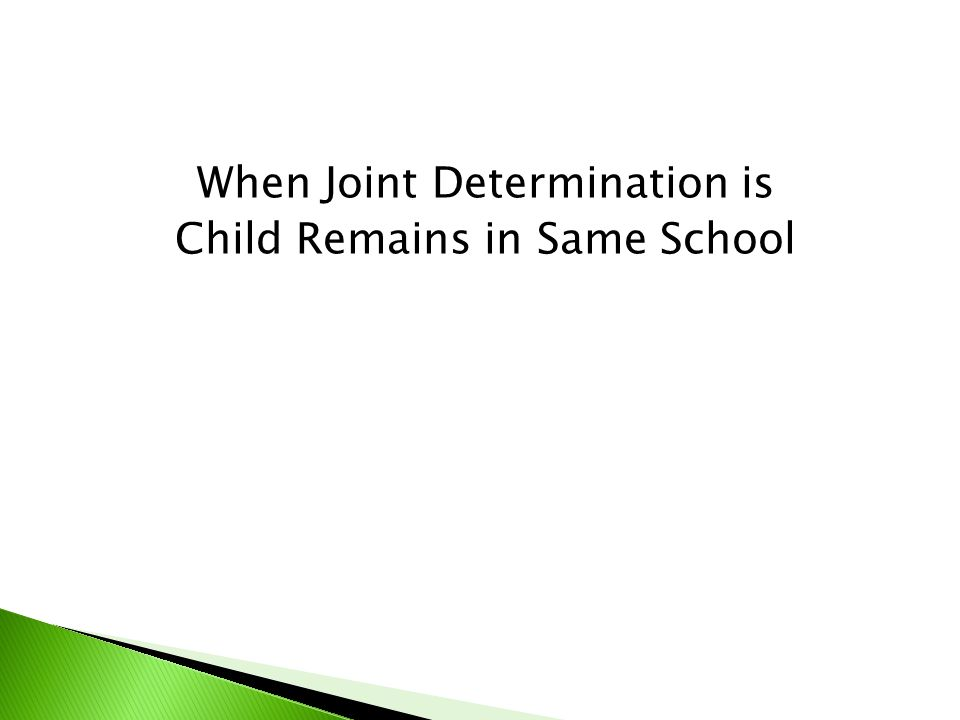When Joint Determination is Child Remains in Same School