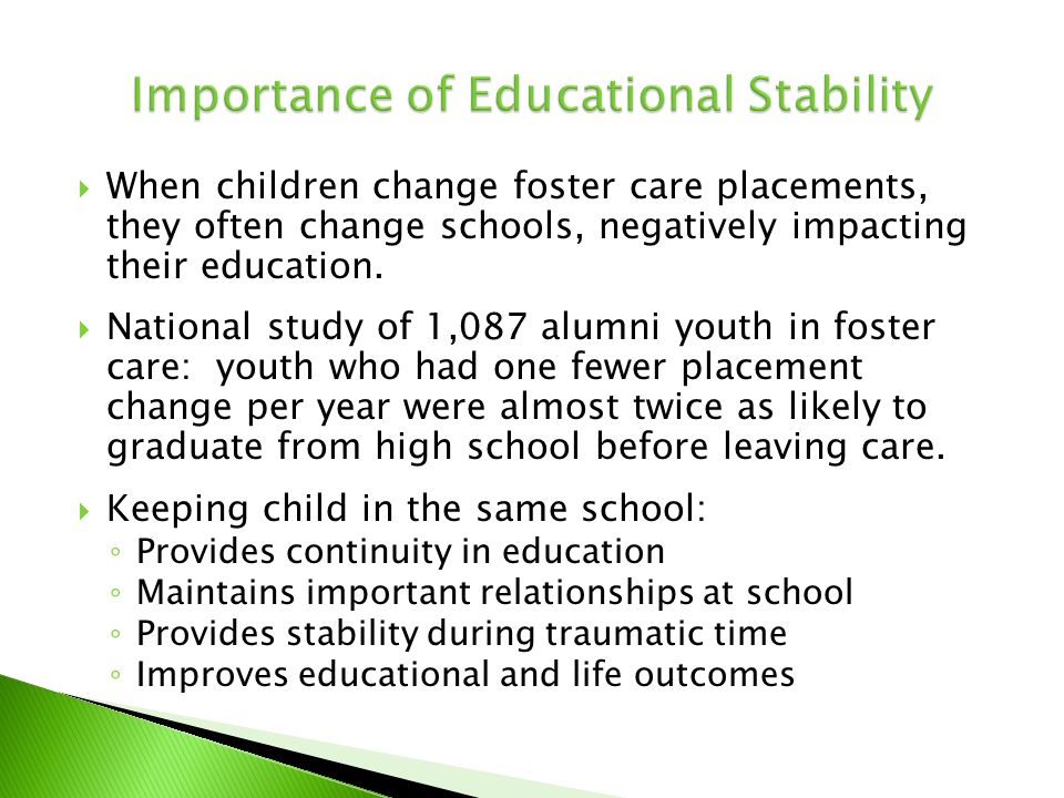  When children change foster care placements, they often change schools, negatively impacting their education.  National study of 1,087 alumni youth