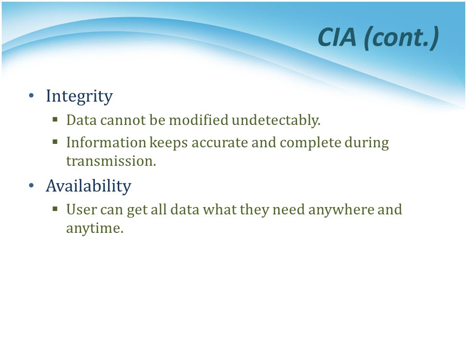 CIA (cont.) Integrity  Data cannot be modified undetectably.
