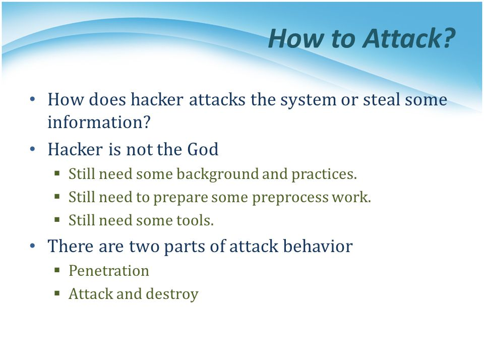 How to Attack. How does hacker attacks the system or steal some information.