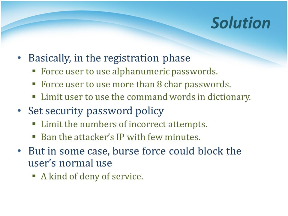 Solution Basically, in the registration phase  Force user to use alphanumeric passwords.