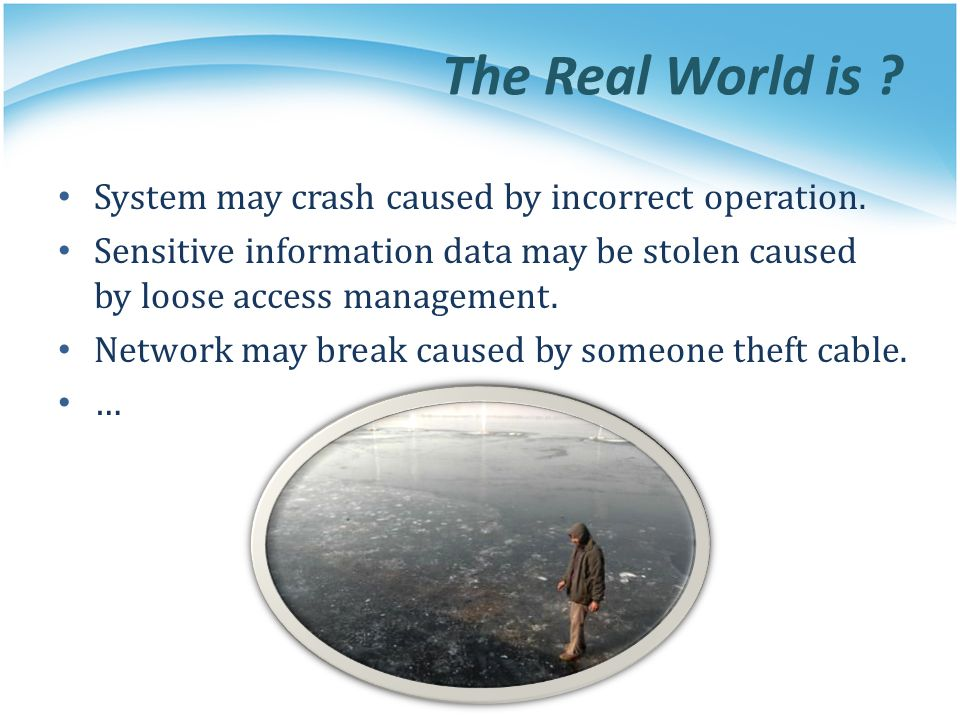 The Real World is . System may crash caused by incorrect operation.