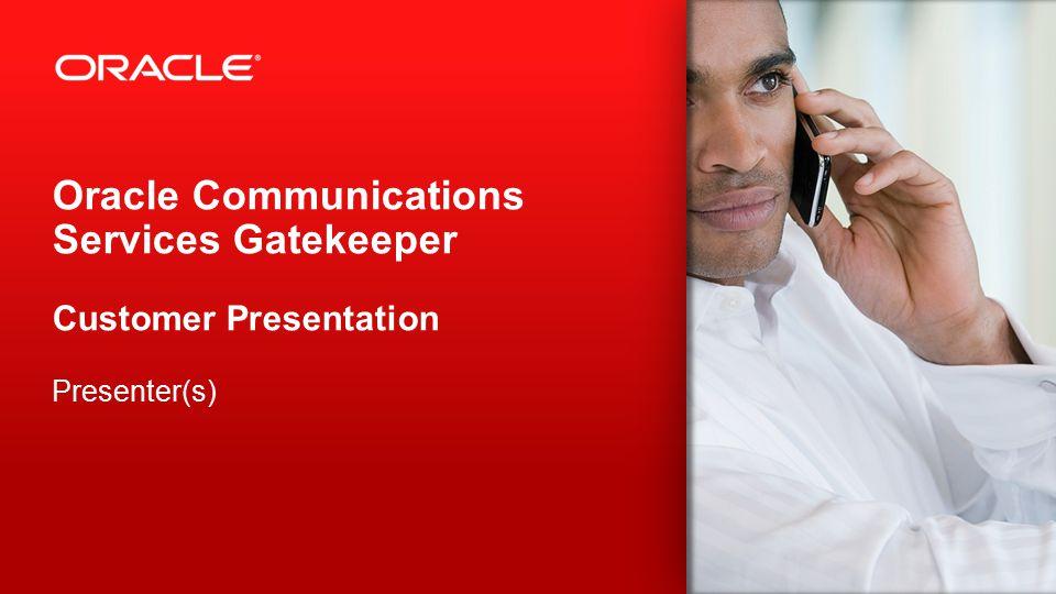 2 Oracle Communications Services Gatekeeper Customer Presentation Presenter(s)