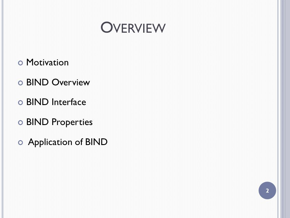 O VERVIEW Motivation BIND Overview BIND Interface BIND Properties Application of BIND 2