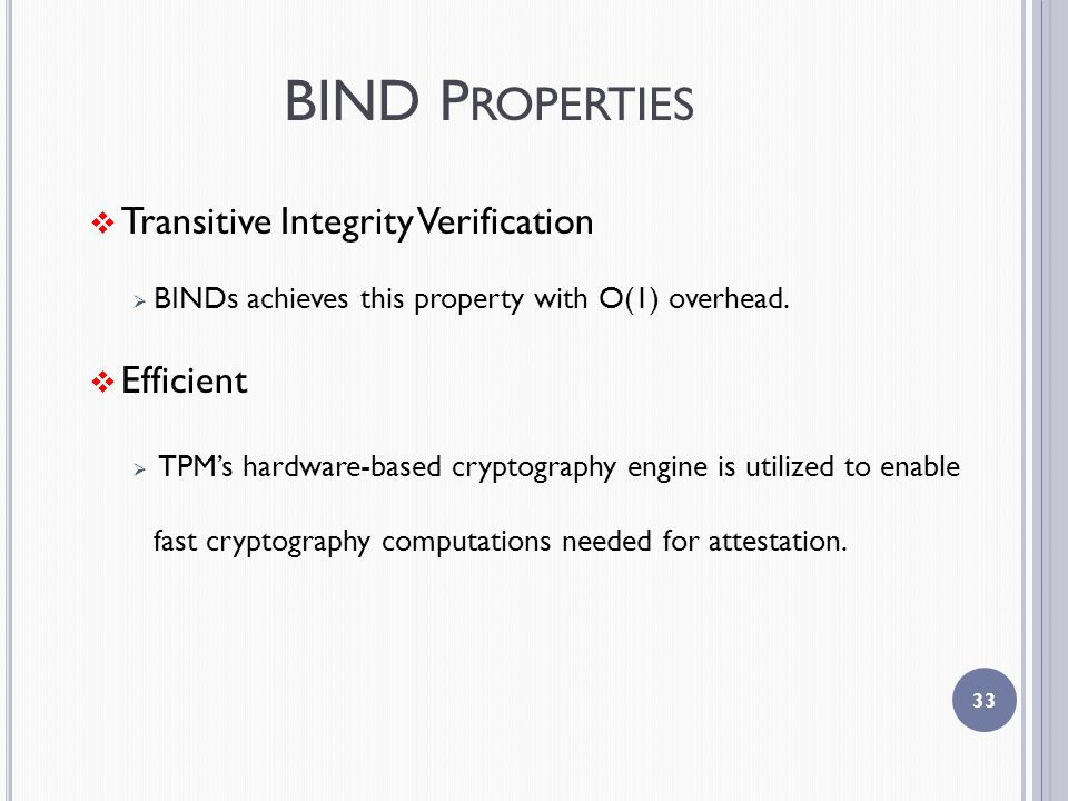 BIND P ROPERTIES  Transitive Integrity Verification  BINDs achieves this property with O(1) overhead.