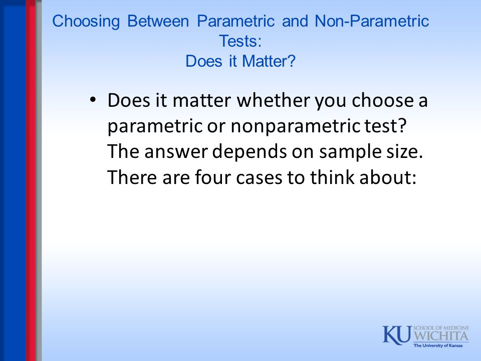 Choosing Between Parametric and Non-Parametric Tests: Does it Matter? Does it matter whether you choose a parametric or nonparametric test? The answer