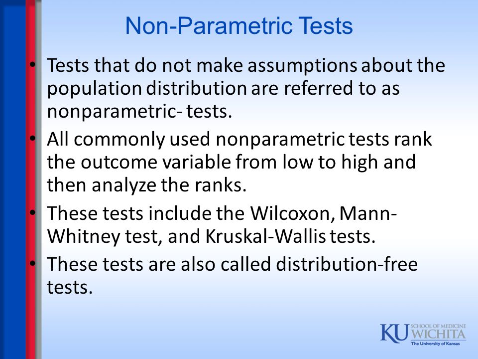 K-sample case (Independent samples) Kruskal-Wallis One-way ANOVA – It ' s more powerful than Chi-square test when ordinal scale can be assumed.