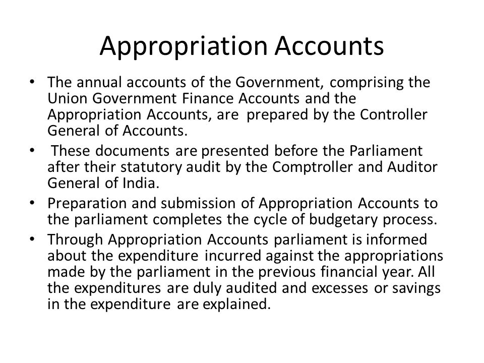 Appropriation Accounts The annual accounts of the Government, comprising the Union Government Finance Accounts and the Appropriation Accounts, are pre