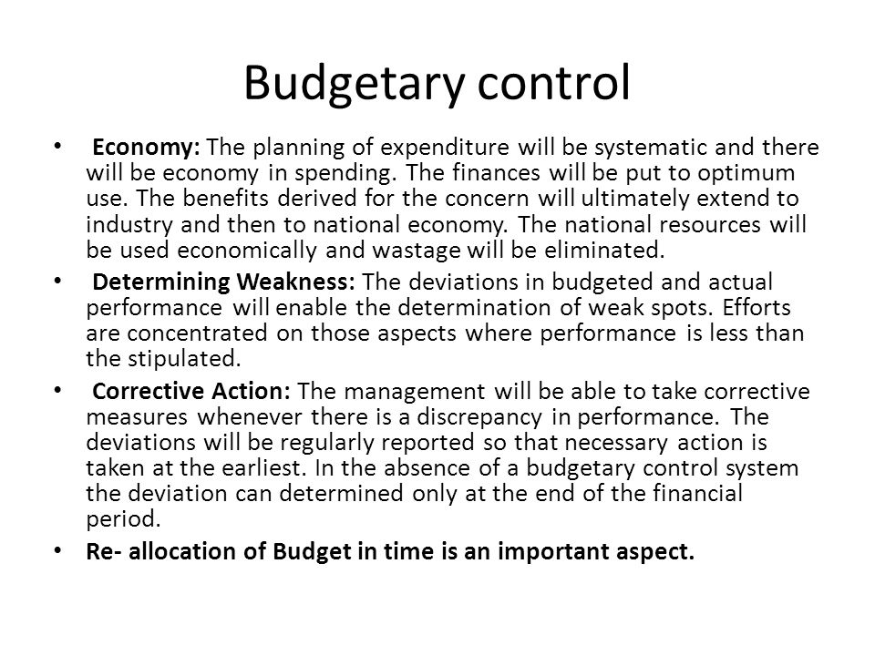 Budgetary control Economy: The planning of expenditure will be systematic and there will be economy in spending. The finances will be put to optimum u