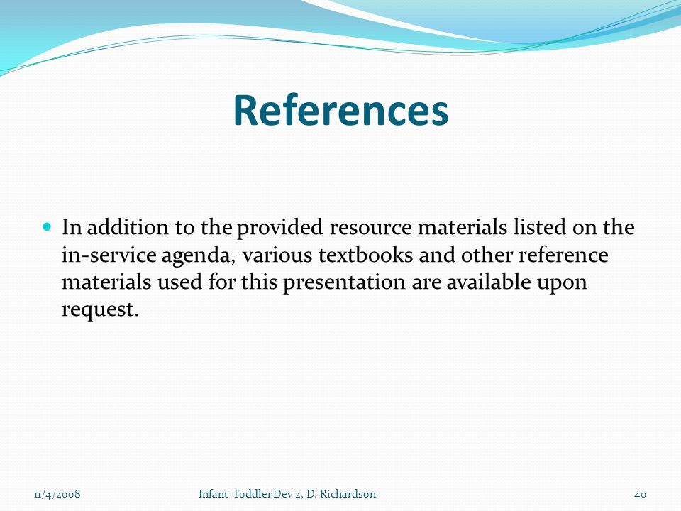 References In addition to the provided resource materials listed on the in-service agenda, various textbooks and other reference materials used for this presentation are available upon request.