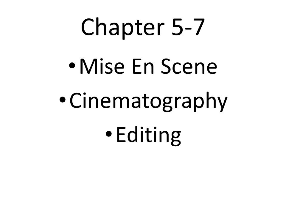 Chapter 5-7 Mise En Scene Cinematography Editing