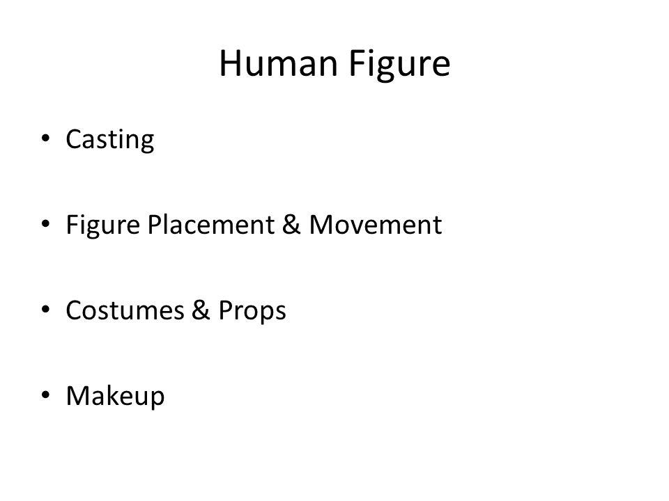 Human Figure Casting Figure Placement & Movement Costumes & Props Makeup