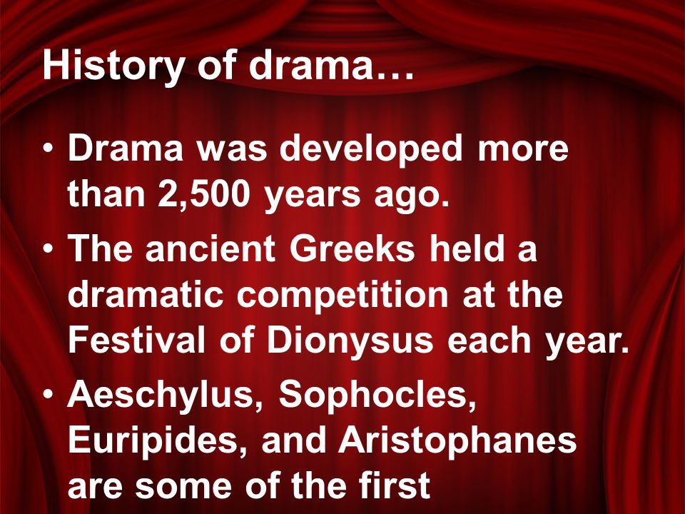 History of drama… Drama was developed more than 2,500 years ago.