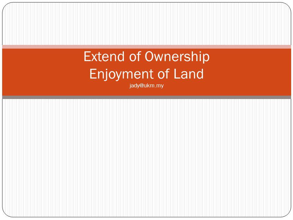Extend of Ownership Enjoyment of Land jady@ukm.my