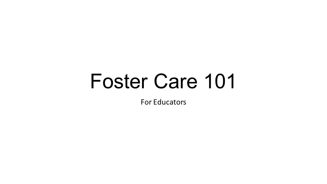 Foster Care 101 For Educators
