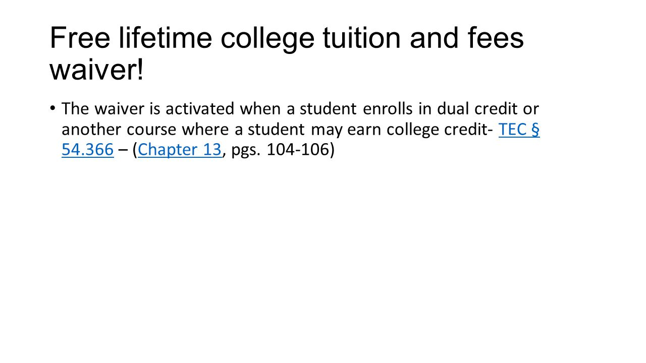 Free lifetime college tuition and fees waiver! The waiver is activated when a student enrolls in dual credit or another course where a student may ear