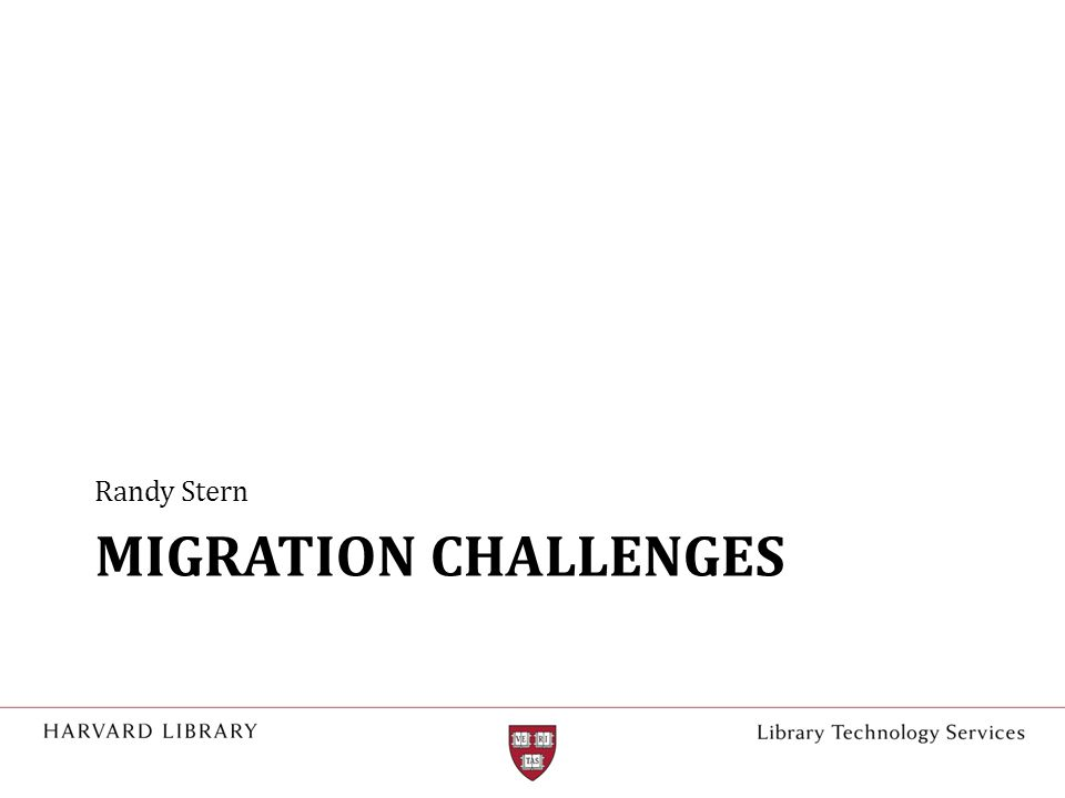 MIGRATION CHALLENGES Randy Stern