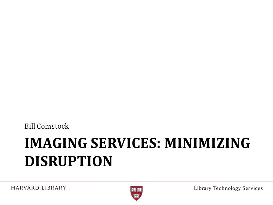 IMAGING SERVICES: MINIMIZING DISRUPTION Bill Comstock