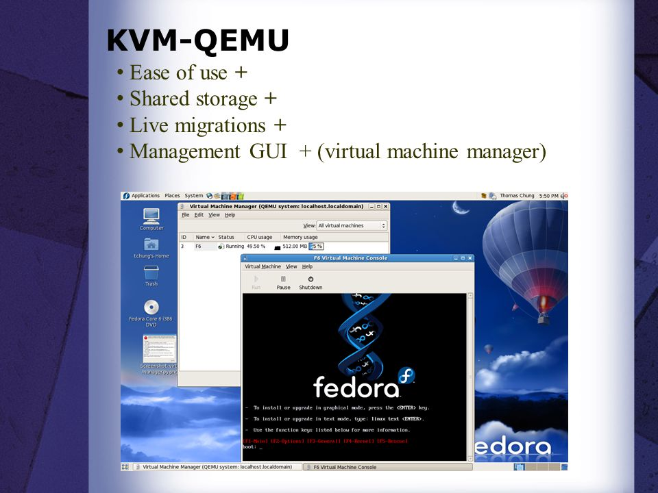 KVM-QEMU Ease of use + Shared storage + Live migrations + Management GUI + (virtual machine manager)