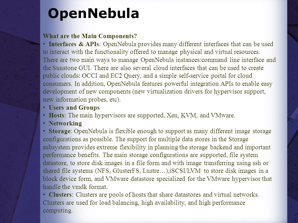 What are the Main Components? Interfaces & APIs: OpenNebula provides many different interfaces that can be used to interact with the functionality off