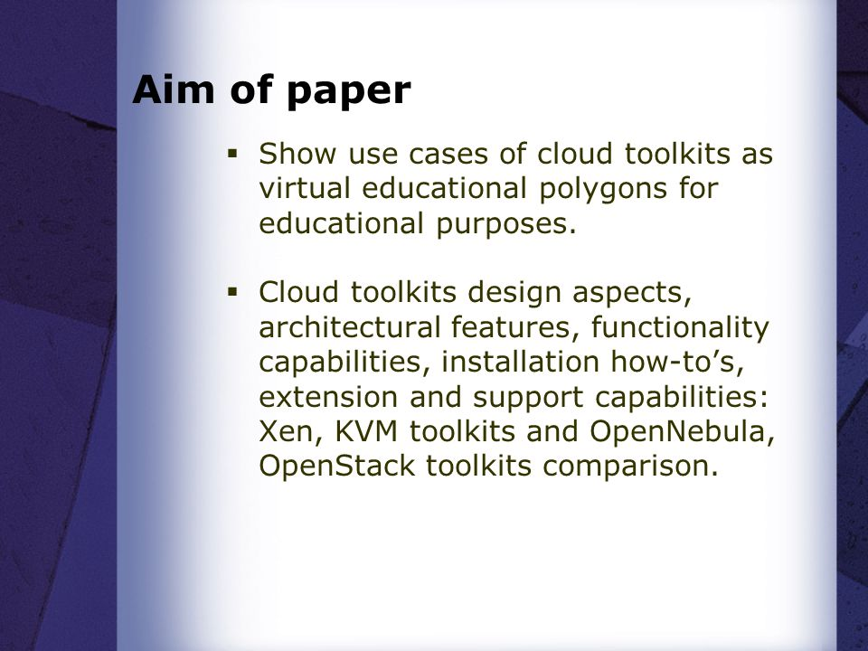 Aim of paper  Show use cases of cloud toolkits as virtual educational polygons for educational purposes.  Cloud toolkits design aspects, architectur