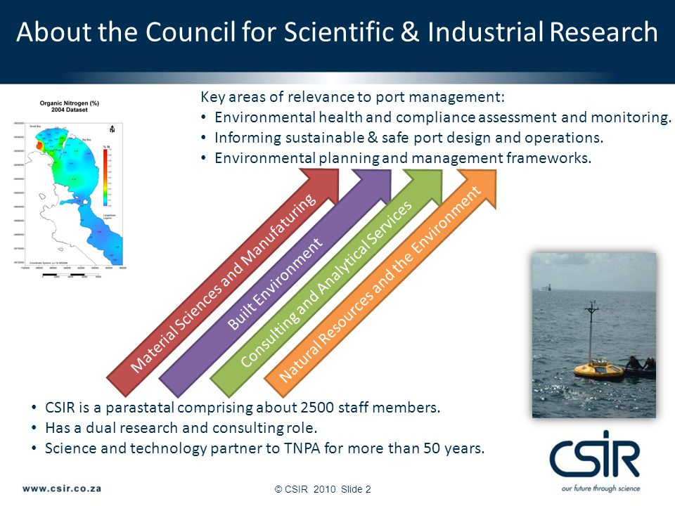 © CSIR 2010Slide 2 About the Council for Scientific & Industrial Research Key areas of relevance to port management: Environmental health and compliance assessment and monitoring.
